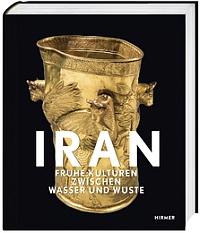 Iran – Frühe Kulturen zwischen Wasser und Wüste