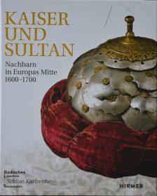 Kaiser und Sultan – Nachbarn in Europas Mitte, 1600-1700