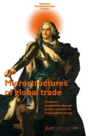 Microstructures of global trade – Porcelain acquisitions through private networks for August the Strong