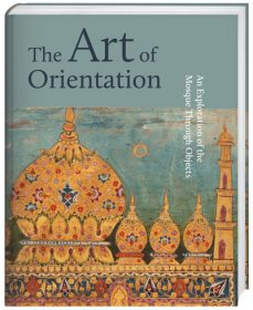 The Art of Orientation – An Exploration of the Mosque through Objects