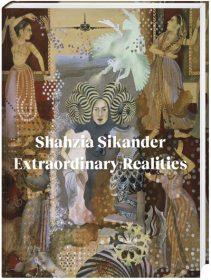 Shahzia Sikander – Extraordinary Realities